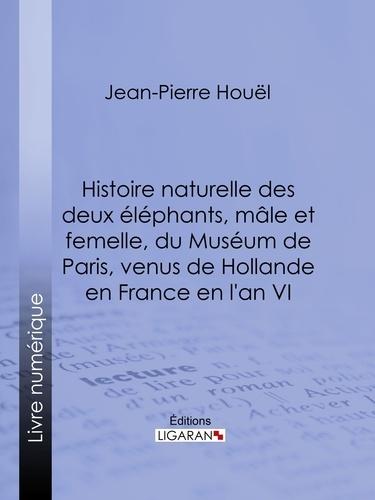 Jean-Pierre-Louis-Laurent Houel et  Ligaran - Histoire naturelle des deux éléphans, mâle et femelle, du Muséum de Paris, venus de Hollande en France en l'an VI.