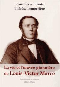 Jean-Pierre Luauté et Thérèse Lempérière - La vie et l'oeuvre pionnière de Louis-Victor Marcé (1828-1864).