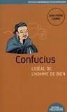 Jean-Pierre Ludwig - Confucius, l'idéal de l'homme de bien.