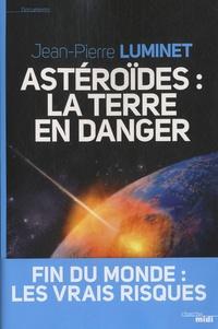 Astéroïdes : la Terre en danger- Fin du monde : les vraies raisons - Jean-Pierre Luminet pdf epub