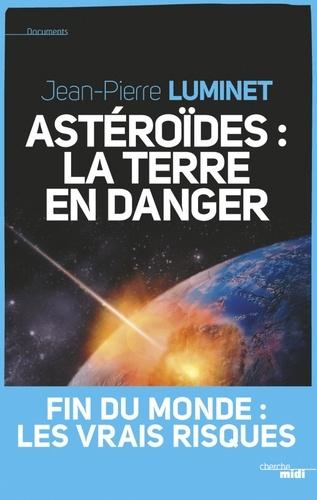 Astéroïdes : la Terre en danger. Fin du monde : les vraies raisons