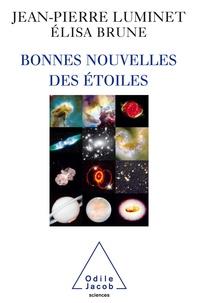Jean-Pierre Luminet et Elisa Brune - Bonnes nouvelles des étoiles.