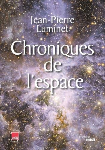 Jean-Pierre Luminet - Chroniques de l'espace - Conquête spatiale et exploration de l'Univers.