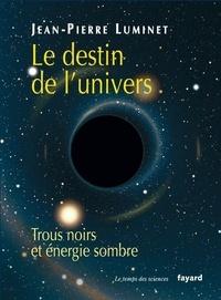 Jean-Pierre Luminet - Le destin de l'univers - Trous noirs et énergie sombre.