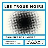 Jean-Pierre Luminet - Les trous noirs.