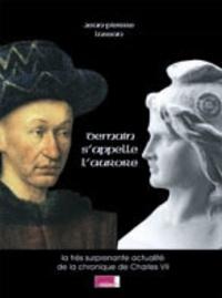 Jean-Pierre Lussan - Demain s'appelle l'aurore - La très surprenante actualité de la chronique du règne de Charles VII.