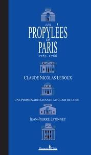 Jean-Pierre Lyonnet - Les Propylées de Paris 1785-1788 - Claude-Nicolas Ledoux, une promenade savante au clair de lune.