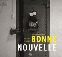 Jean-Pierre Machain - Bonne Nouvelle - Histoire de la prison de Rouen.