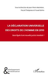 Jean-Pierre Machelon et Pascal Chaigneau - La déclaration universelle des droits de l'Homme en 2010 - Base légale d'une nouvelle justice mondiale ?.