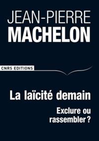 Jean-Pierre Machelon - La laïcité demain - Exclure ou rassembler ?.