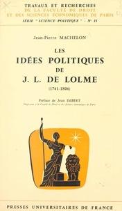 Jean-Pierre Machelon et  Faculté de droit et des scienc - Les idées politiques de J.-L. de Lolme - 1741-1806.