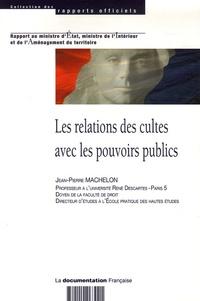 Jean-Pierre Machelon - Les relations des cultes avec les pouvoirs publics - Travaux de la commission de réflexion juridique.
