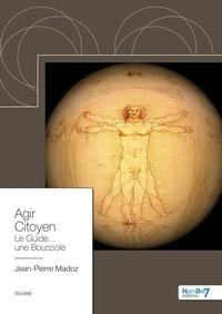 Jean-Pierre Madoz - Agir Citoyen - Le Guide... une Boussole.