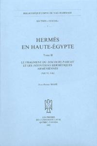 Jean-Pierre Mahé - Hermès en Haute-Egypte - Tome 2, Les fragments du Discours parfait et les Définitions hermétiques arméniennes (NH VI, 8.8a).