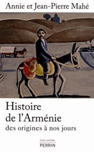 Jean-Pierre Mahé et Annie Mahé - Histoire de l'Arménie - Des origines à nos jours.