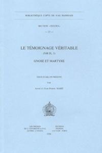 Jean-Pierre Mahé - Le témoignage véritable - (NH IX, 3), Gnôse et martyre.