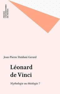 Jean-Pierre Maïdani-Gerard - Léonard de Vinci - Mythologie ou théologie ?.