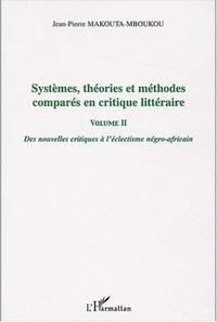 Jean-Pierre Makouta-Mboukou - Systèmes, théories et méthodes comparées en critique littéraire - Volume 2, Des nouvelles critiques à l'éclectisme négro-africain.