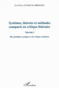 Jean-Pierre Makouta-Mboukou - Systèmes, théories et méthodes comparés en critique littéraire - Volume 1, Des poétiques antiques à la critique moderne.