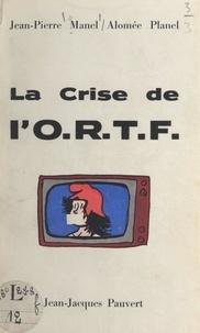 Jean-Pierre Manel et Alomee Planel - La crise de l'O.R.T.F..