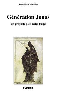 Jean-Pierre Manigne - Génération Jonas - Un prophète pour notre temps.