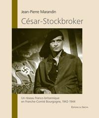 Jean-Pierre Marandin - César-Stockbroker - Un réseau franco-britannique en Franche-Comté Bourgogne, 1941-1944.