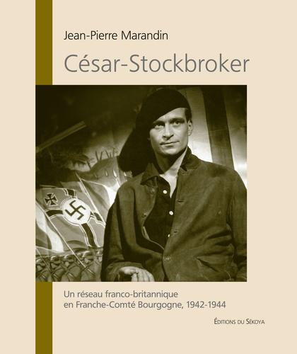 César-Stockbroker. Un réseau franco-britannique en Franche-Comté Bourgogne, 1941-1944