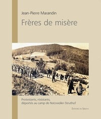 Jean-Pierre Marandin - Frères de misère - Protestants, résistants, déportés au camp de Natzweiler-Struthof.