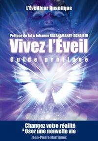Jean-Pierre Marrigues - Vivez l'Eveil, guide pratique - Changez votre réalité et osez une nouvelle vie.