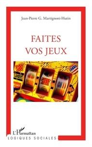 Jean-Pierre Martignoni-Hutin - Faites vos jeux - Essai sociologique sur le joueur et l'attitude ludique.