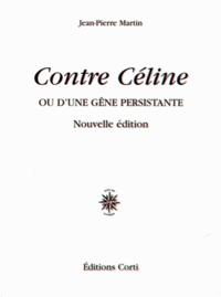 Jean-Pierre Martin - Contre Céline - Ou d'une gêne persistante.