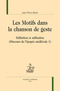 Jean-Pierre Martin - Discours de l'épopée médiévale - Volume 1, Les motifs dans la chanson de geste - Définition et utilisation.