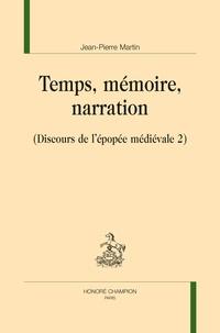 Jean-Pierre Martin - Discours de l'épopée médiévale - Volume 2, Temps, mémoire, narration.
