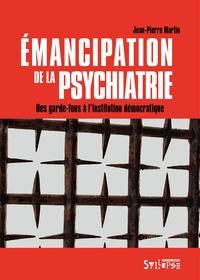 Jean-Pierre Martin - Emancipation de la psychiatrie - Des garde-fous à l'institution démocratique.