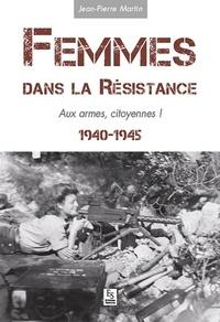 Jean-Pierre Martin - Femmes dans la Résistance, aux armes, citoyennes !.