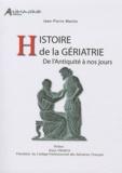 Jean-Pierre Martin - Histoire de la gériatrie - De l'Antiquité à nos jours.