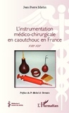 Jean-Pierre Martin - L'instrumentation médico-chirurgicale en caoutchouc en France - XVIIIe-XIXe.