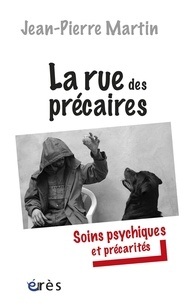 Jean-Pierre Martin - La rue des précaires - Soins psychiques et précarités.