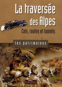 Jean-Pierre Martin - La traversée des Alpes - Cols, routes et tunnels.