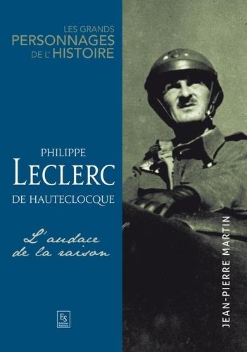 Philippe Leclerc De Hauteclocque L Audace De La Raison Grand Format