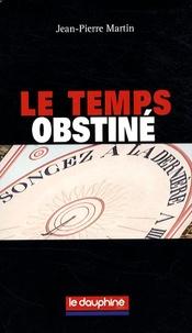 Jean-Pierre Martin - Temps obstiné.