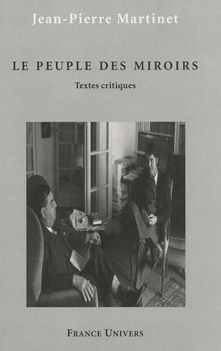 Jean-Pierre Martinet - Le peuple des miroirs - Textes critiques.