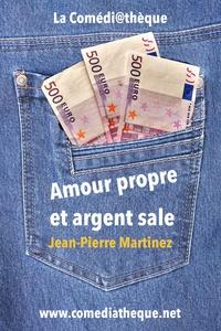 Jean-Pierre Martinez - Amour propre et argent sale.
