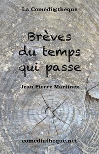 Jean-Pierre Martinez - Brèves du temps qui passe.
