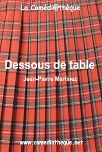 Jean-Pierre Martinez - Dessous de table.