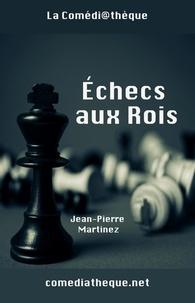 Jean-Pierre Martinez - Echecs aux Rois.