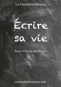 Jean-Pierre Martinez - Ecrire sa vie.