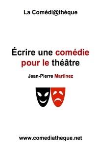 Jean-Pierre Martinez - Ecrire une comédie pour le théâtre.