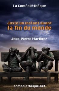 Jean-Pierre Martinez - Juste un instant avant la fin du monde.