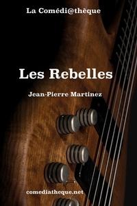 Jean-Pierre Martinez - Les Rebelles.
